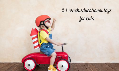 5 French educational toys for kids (French-speaking toys)